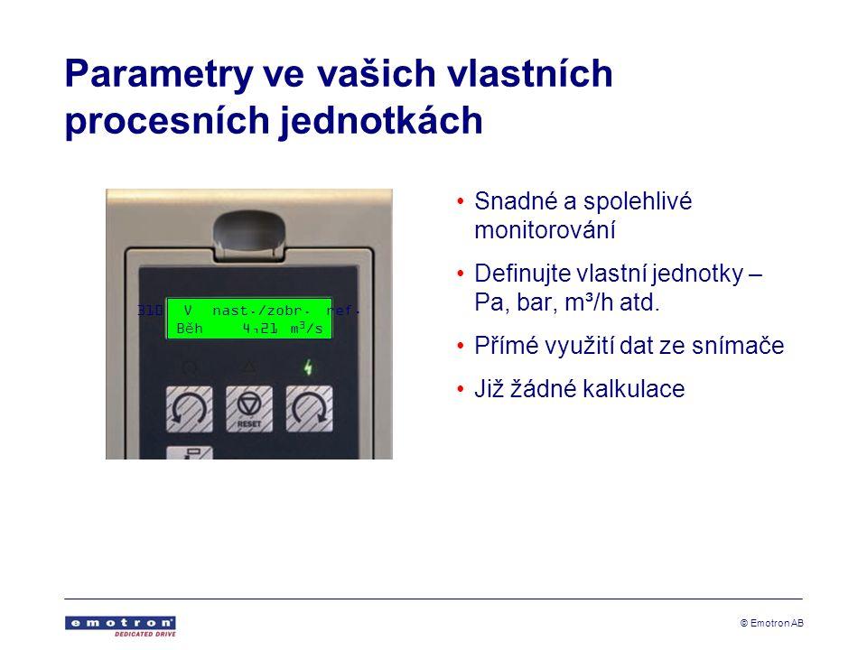 © Emotron AB Parametry ve vašich vlastních procesních jednotkách Snadné a spolehlivé monitorování Definujte vlastní jednotky – Pa, bar, m³/h atd.