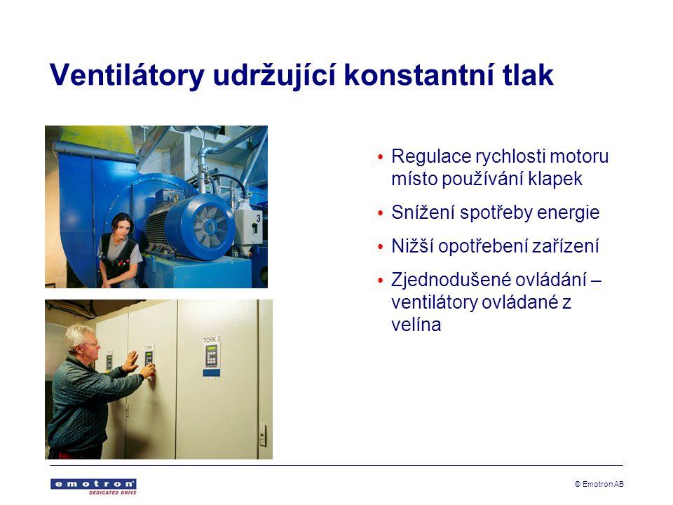 © Emotron AB Ventilátory udržující konstantní tlak Regulace rychlosti motoru místo používání klapek Snížení spotřeby energie Nižší opotřebení zařízení Zjednodušené ovládání – ventilátory ovládané z velína