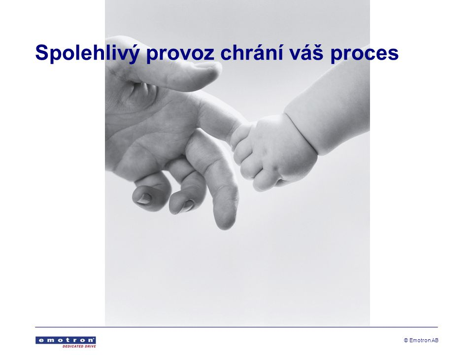 © Emotron AB Spolehlivý provoz chrání váš proces