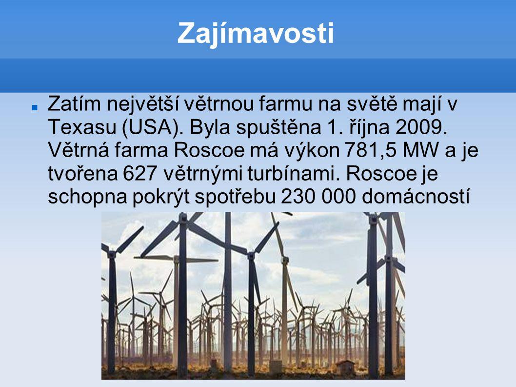 Zajímavosti Zatím největší větrnou farmu na světě mají v Texasu (USA). Byla spuštěna 1. října 2009. Větrná farma Roscoe má výkon 781,5 MW a je tvořena