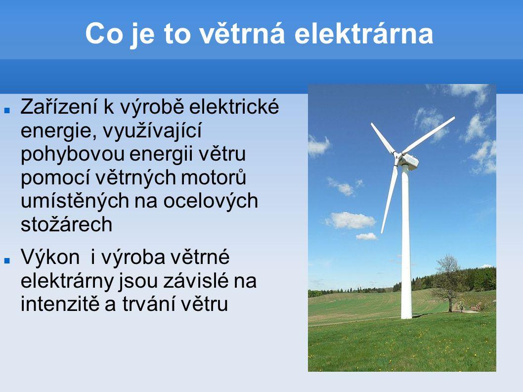 Co je to větrná elektrárna Zařízení k výrobě elektrické energie, využívající pohybovou energii větru pomocí větrných motorů umístěných na ocelových st