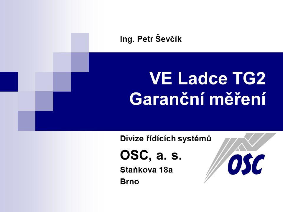 VE Ladce TG2 Garanční měření Divize řídících systémů OSC, a. s. Staňkova 18a Brno Ing. Petr Ševčík
