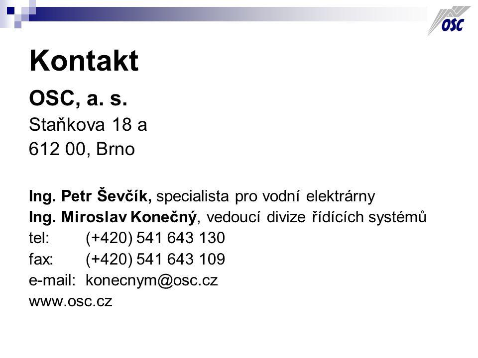 Kontakt OSC, a. s. Staňkova 18 a 612 00, Brno Ing. Petr Ševčík, specialista pro vodní elektrárny Ing. Miroslav Konečný, vedoucí divize řídících systém