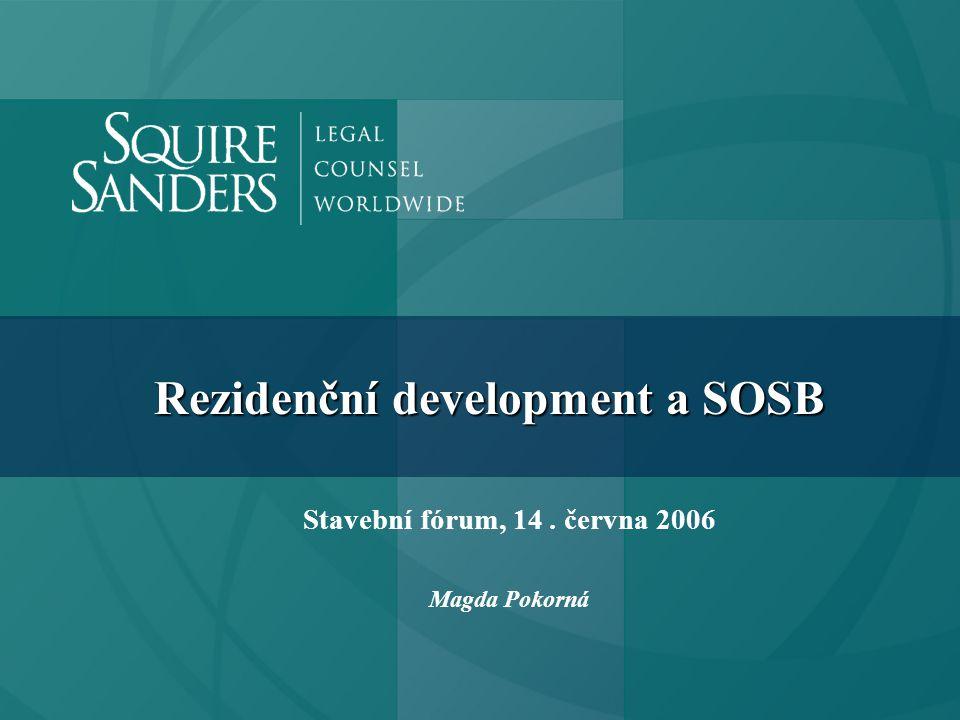 Rezidenční development a SOSB Stavební fórum, 14. června 2006 Magda Pokorná