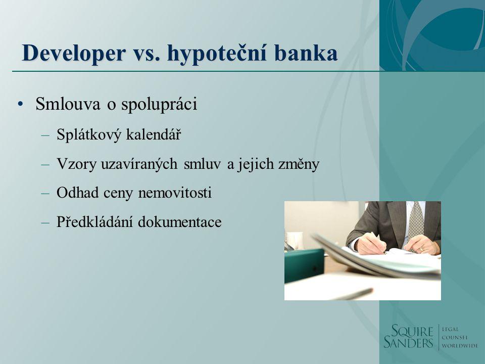 Developer vs. hypoteční banka Smlouva o spolupráci –Splátkový kalendář –Vzory uzavíraných smluv a jejich změny –Odhad ceny nemovitosti –Předkládání do