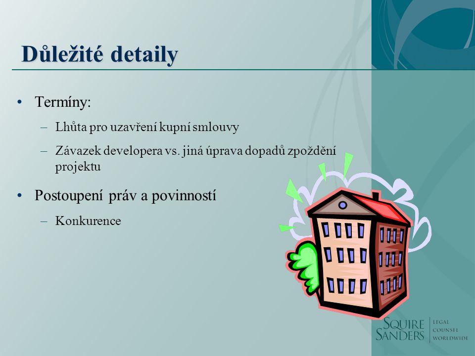 Důležité detaily Termíny: –Lhůta pro uzavření kupní smlouvy –Závazek developera vs.