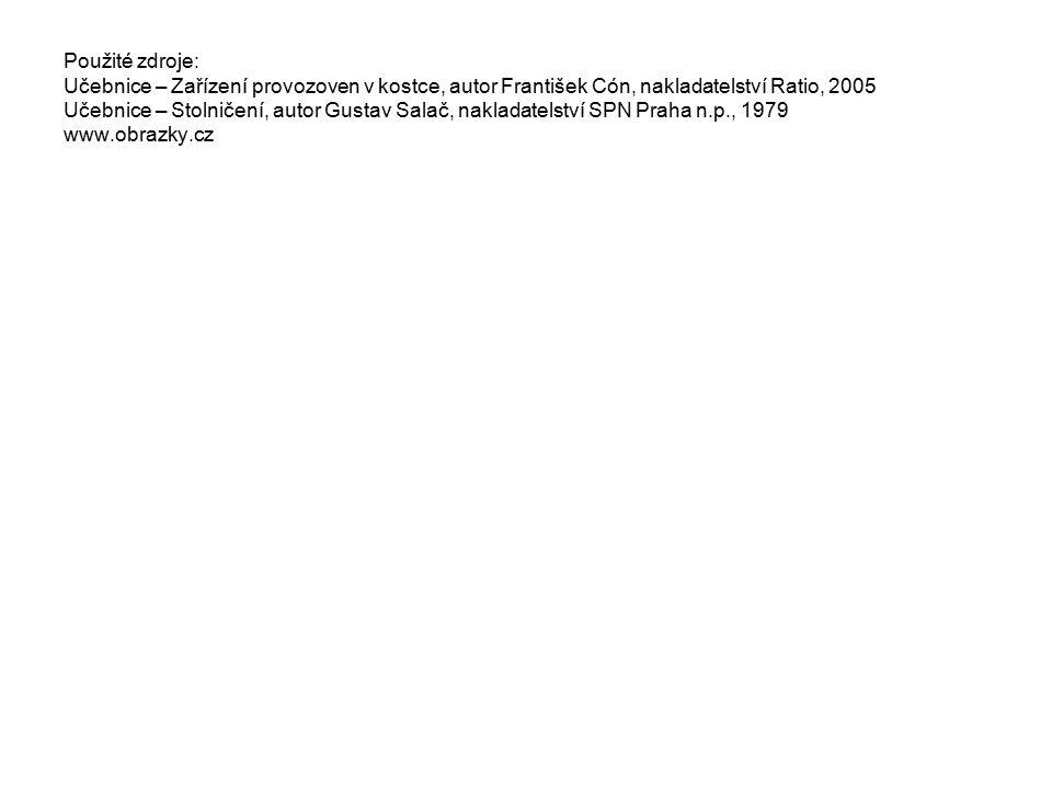 Použité zdroje: Učebnice – Zařízení provozoven v kostce, autor František Cón, nakladatelství Ratio, 2005 Učebnice – Stolničení, autor Gustav Salač, nakladatelství SPN Praha n.p., 1979 www.obrazky.cz