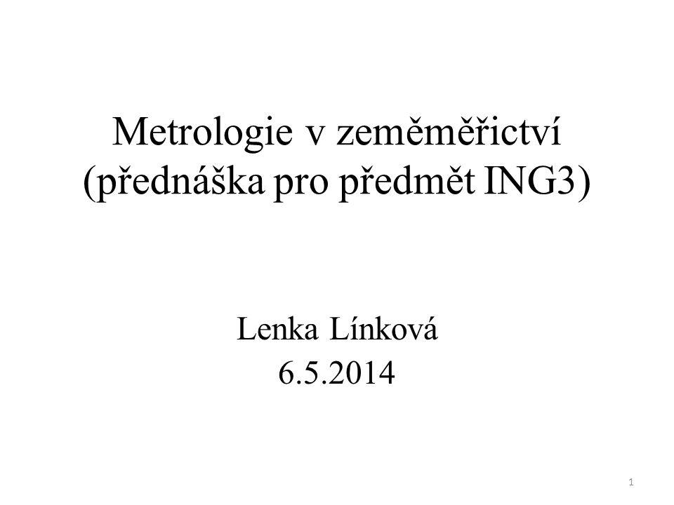 1 Metrologie v zeměměřictví (přednáška pro předmět ING3) Lenka Línková 6.5.2014