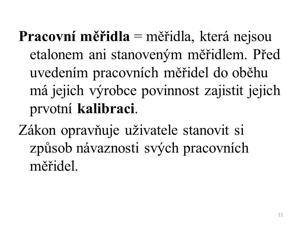 11 Pracovní měřidla = měřidla, která nejsou etalonem ani stanoveným měřidlem.
