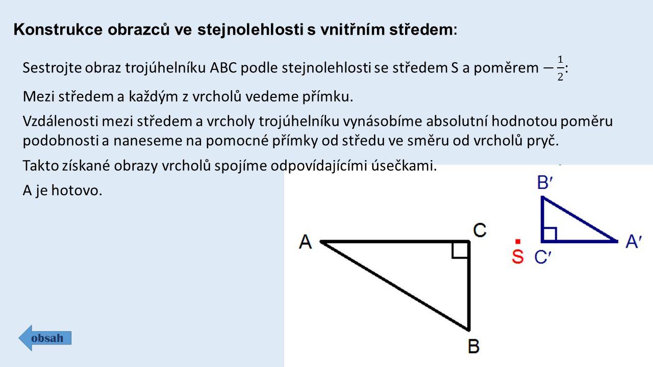 Konstrukce obrazců ve stejnolehlosti s vnitřním středem : Mezi středem a každým z vrcholů vedeme přímku. Vzdálenosti mezi středem a vrcholy trojúhelní