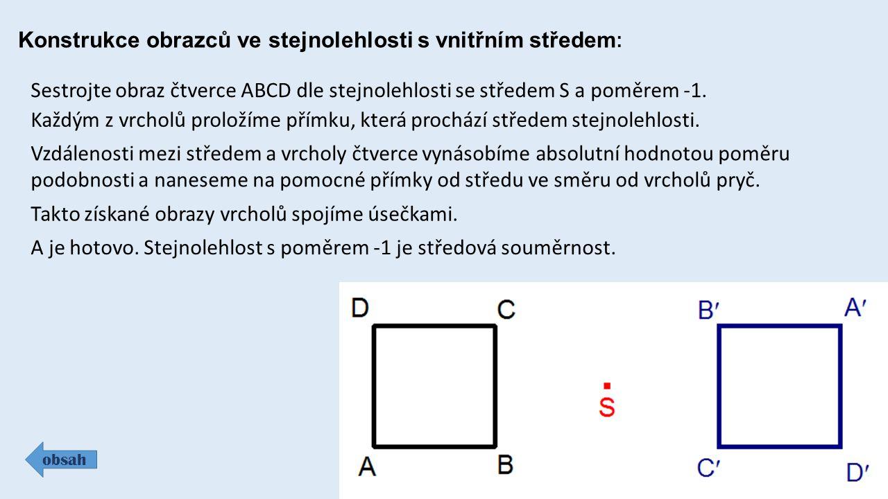 Konstrukce obrazců ve stejnolehlosti s vnitřním středem : Sestrojte obraz čtverce ABCD dle stejnolehlosti se středem S a poměrem -1. Každým z vrcholů