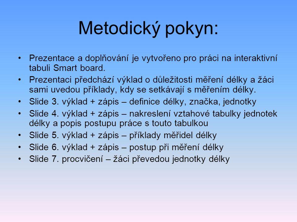 Metodický pokyn: Prezentace a doplňování je vytvořeno pro práci na interaktivní tabuli Smart board. Prezentaci předchází výklad o důležitosti měření d