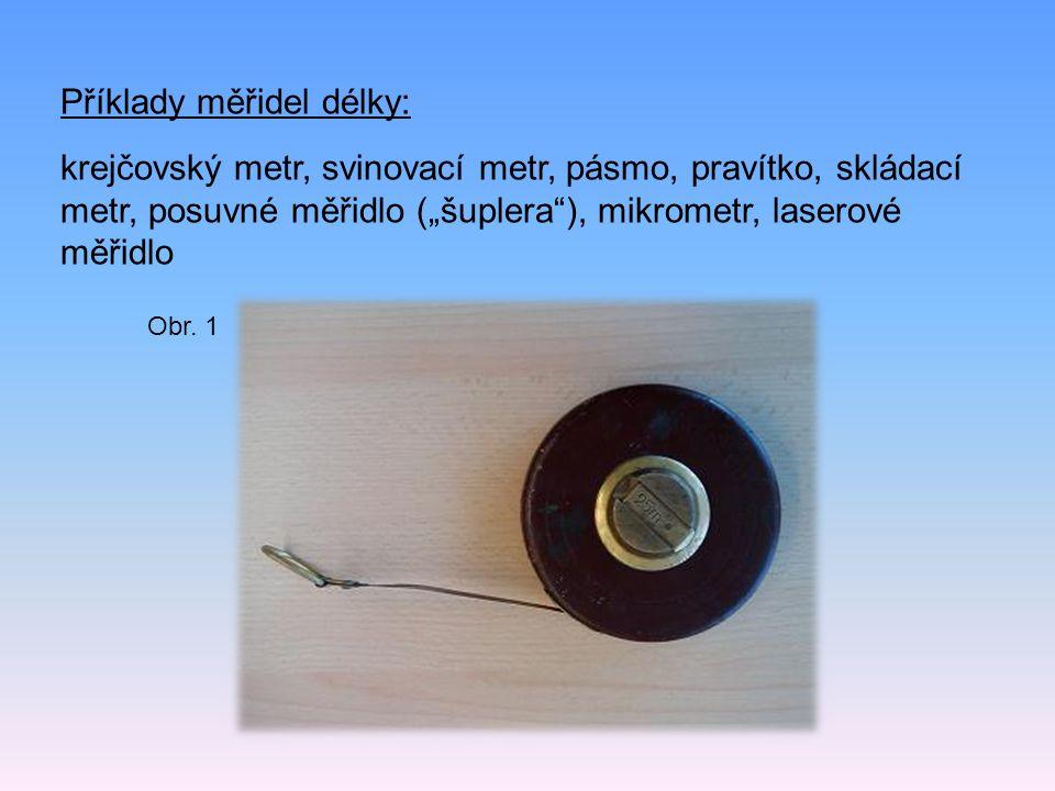 """Příklady měřidel délky: krejčovský metr, svinovací metr, pásmo, pravítko, skládací metr, posuvné měřidlo (""""šuplera""""), mikrometr, laserové měřidlo Obr."""