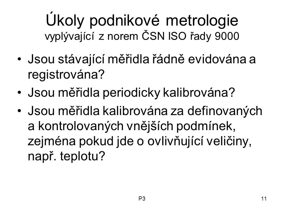 P311 Úkoly podnikové metrologie vyplývající z norem ČSN ISO řady 9000 Jsou stávající měřidla řádně evidována a registrována? Jsou měřidla periodicky k