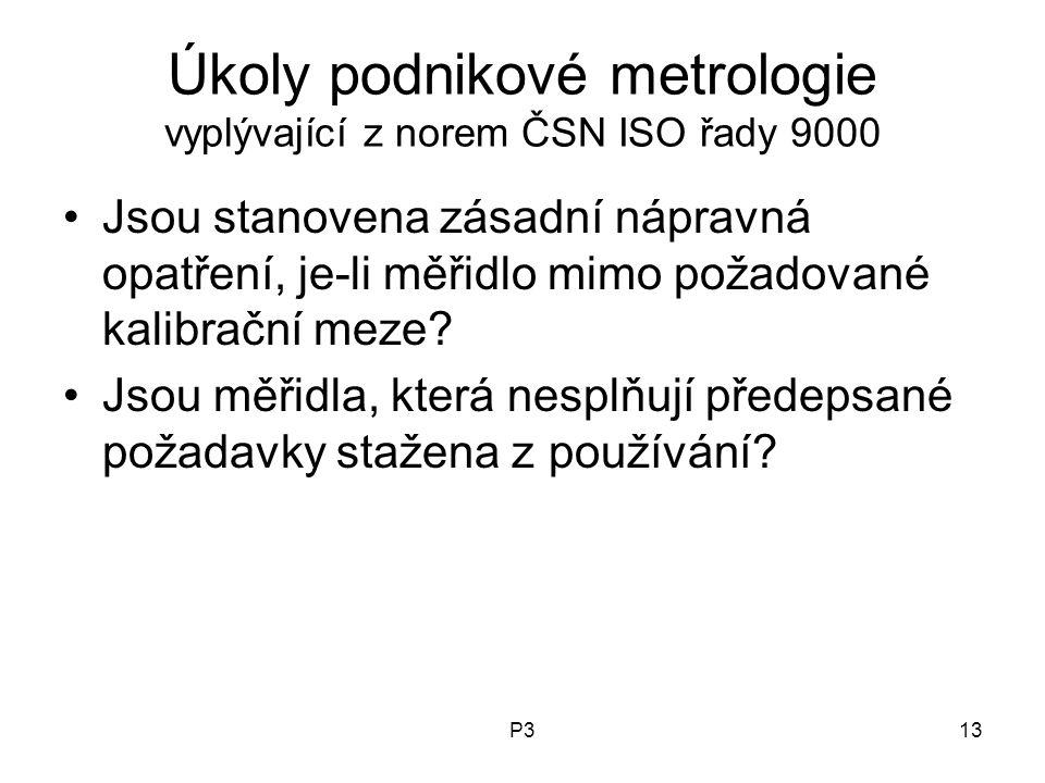 P313 Úkoly podnikové metrologie vyplývající z norem ČSN ISO řady 9000 Jsou stanovena zásadní nápravná opatření, je-li měřidlo mimo požadované kalibrační meze.