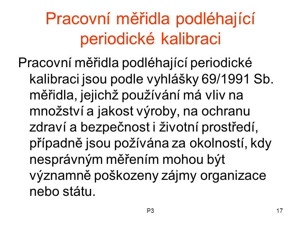 P317 Pracovní měřidla podléhající periodické kalibraci Pracovní měřidla podléhající periodické kalibraci jsou podle vyhlášky 69/1991 Sb. měřidla, jeji