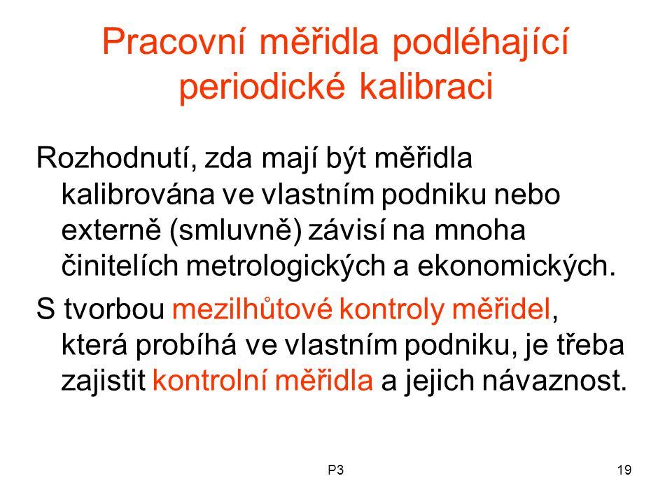 P319 Pracovní měřidla podléhající periodické kalibraci Rozhodnutí, zda mají být měřidla kalibrována ve vlastním podniku nebo externě (smluvně) závisí