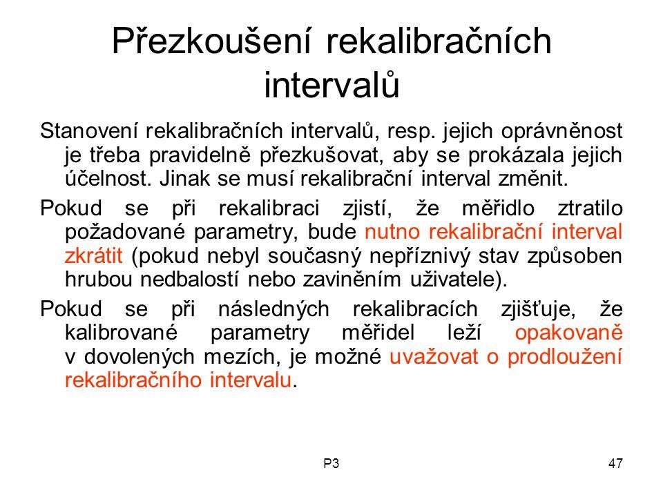 P347 Přezkoušení rekalibračních intervalů Stanovení rekalibračních intervalů, resp. jejich oprávněnost je třeba pravidelně přezkušovat, aby se prokáza