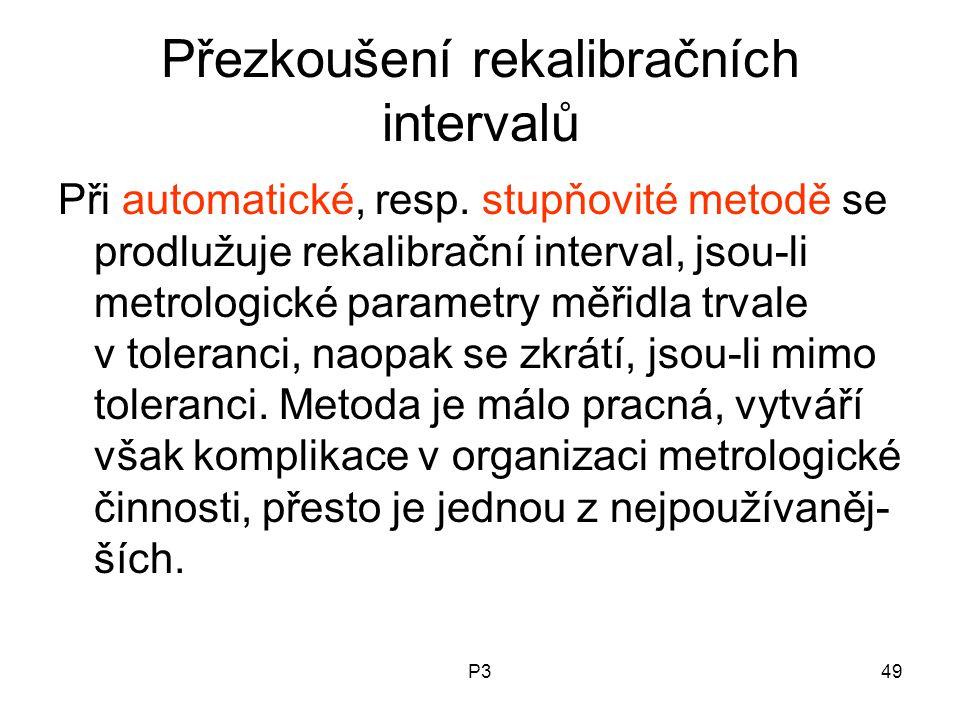 P349 Přezkoušení rekalibračních intervalů Při automatické, resp. stupňovité metodě se prodlužuje rekalibrační interval, jsou-li metrologické parametry