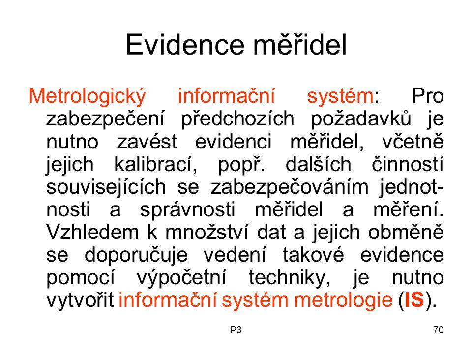 P370 Evidence měřidel Metrologický informační systém: Pro zabezpečení předchozích požadavků je nutno zavést evidenci měřidel, včetně jejich kalibrací, popř.