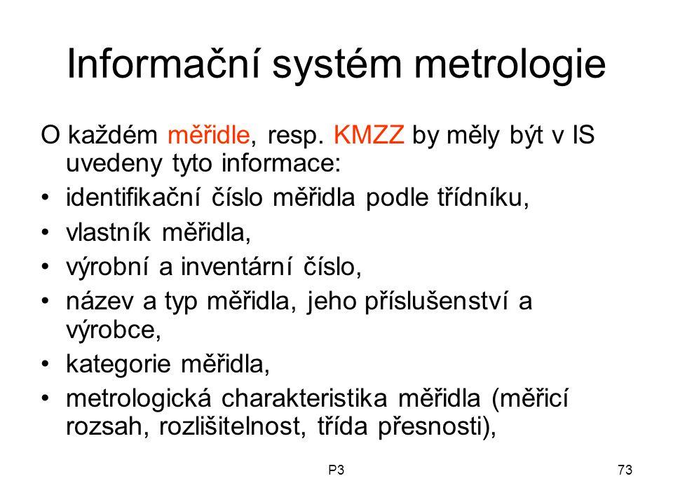 P373 Informační systém metrologie O každém měřidle, resp. KMZZ by měly být v IS uvedeny tyto informace: identifikační číslo měřidla podle třídníku, vl