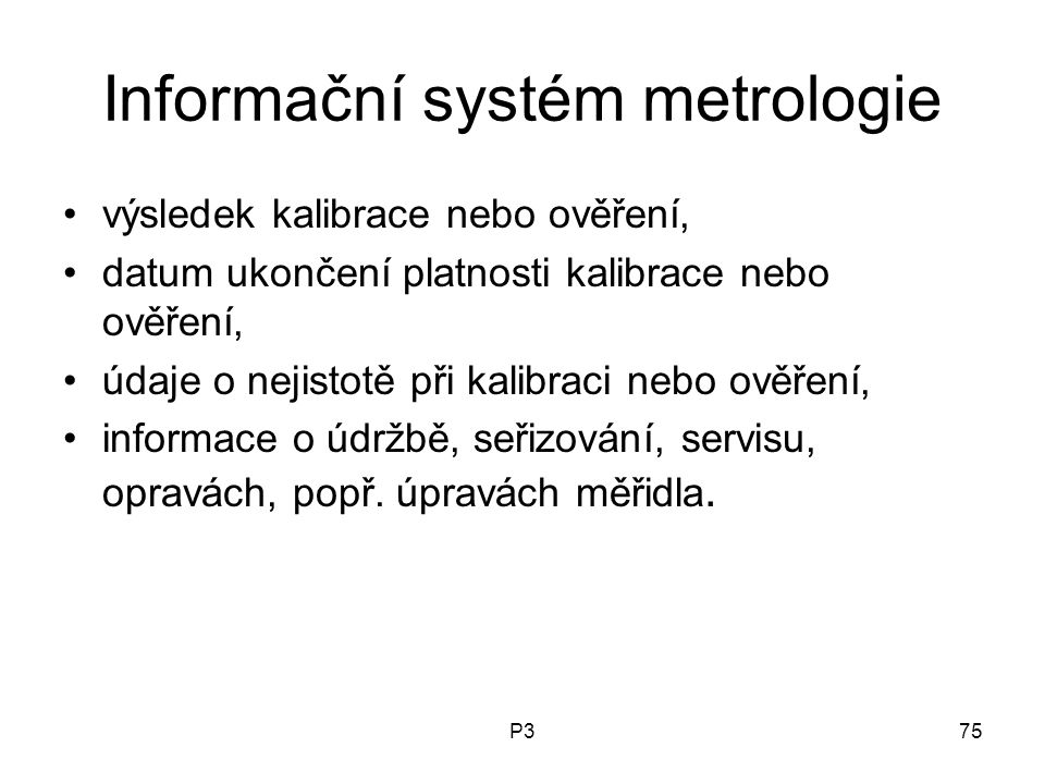 P375 Informační systém metrologie výsledek kalibrace nebo ověření, datum ukončení platnosti kalibrace nebo ověření, údaje o nejistotě při kalibraci nebo ověření, informace o údržbě, seřizování, servisu, opravách, popř.