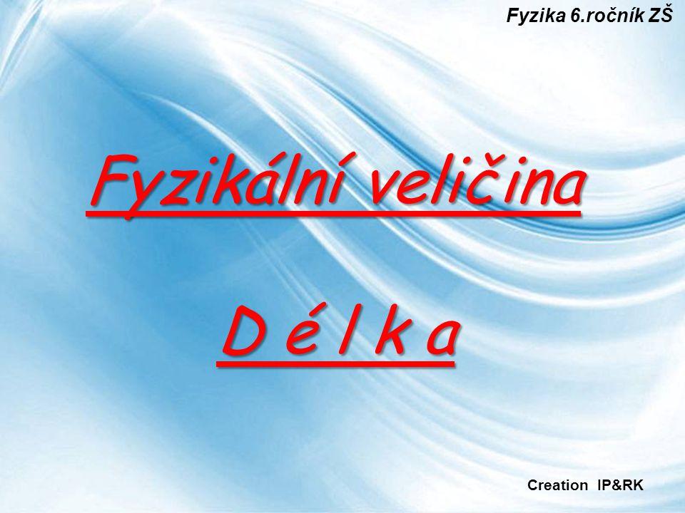 Page 1 Fyzikální veličina D é l k a Fyzika 6.ročník ZŠ Creation IP&RK