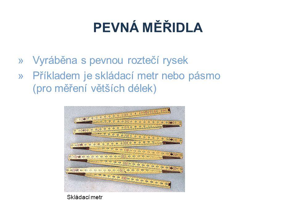 PEVNÁ MĚŘIDLA »Vyráběna s pevnou roztečí rysek »Příkladem je skládací metr nebo pásmo (pro měření větších délek) Skládací metr