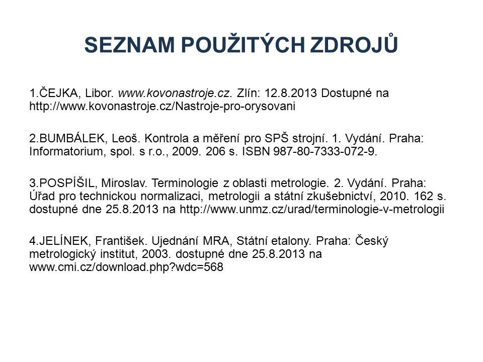 1.ČEJKA, Libor. www.kovonastroje.cz. Zlín: 12.8.2013 Dostupné na http://www.kovonastroje.cz/Nastroje-pro-orysovani 2.BUMBÁLEK, Leoš. Kontrola a měření