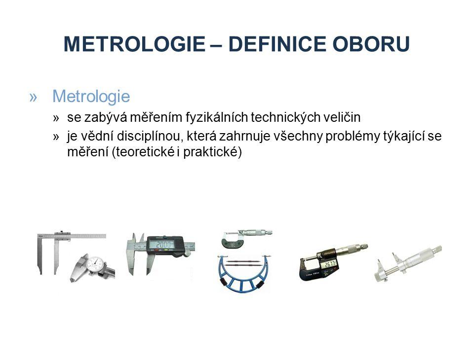 METROLOGIE – DEFINICE OBORU »Metrologie »se zabývá měřením fyzikálních technických veličin »je vědní disciplínou, která zahrnuje všechny problémy týka