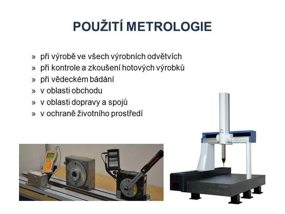 POUŽITÍ METROLOGIE »při výrobě ve všech výrobních odvětvích »při kontrole a zkoušení hotových výrobků »při vědeckém bádání »v oblasti obchodu »v oblas