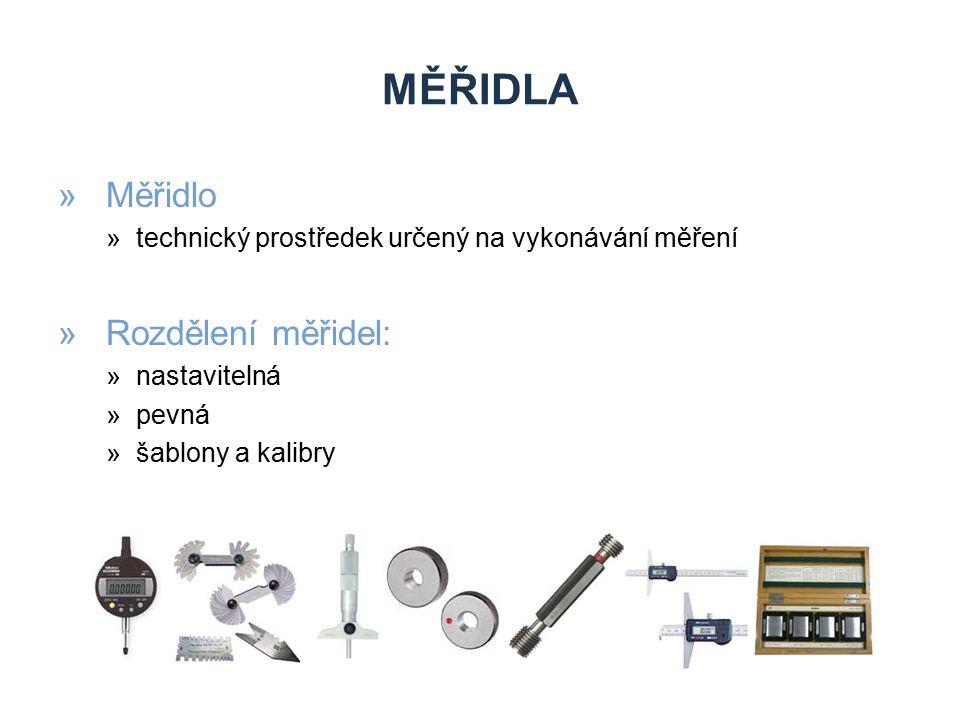 »Měřidlo »technický prostředek určený na vykonávání měření »Rozdělení měřidel: »nastavitelná »pevná »šablony a kalibry