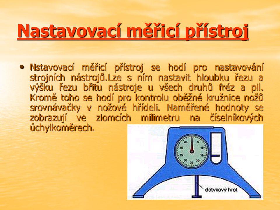 Číselníkový úchylkoměr Číselníkový úchylkoměr je měřidlo tloušťky, které se hodí především k měření dýh a desek do 30 mm. Na stupnici se ukáže naměřen