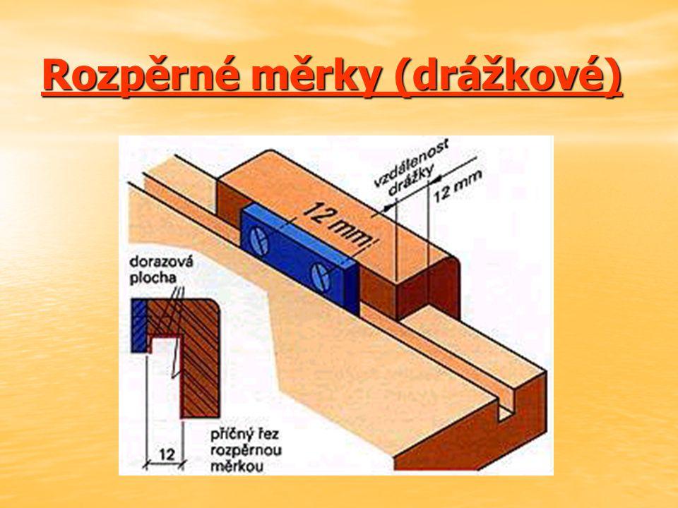 Tvarové měrky Jsou další měrky, které se používají při sériové výrobě, například při kontrole profilů, zaoblení a vzdálenosti drážek a lišt od hran.