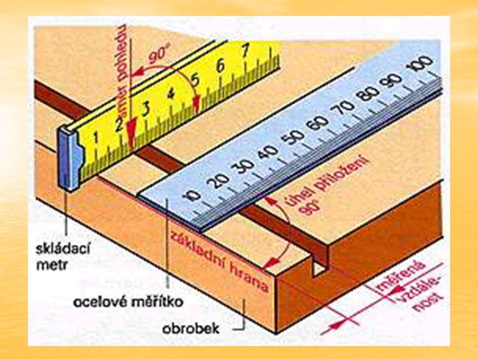 Měřidla a rýsovací pomůcky Měření je porovnávání např.délky nebo úhlu s odpovídajícím měřidlem. Měření je porovnávání např.délky nebo úhlu s odpovídaj