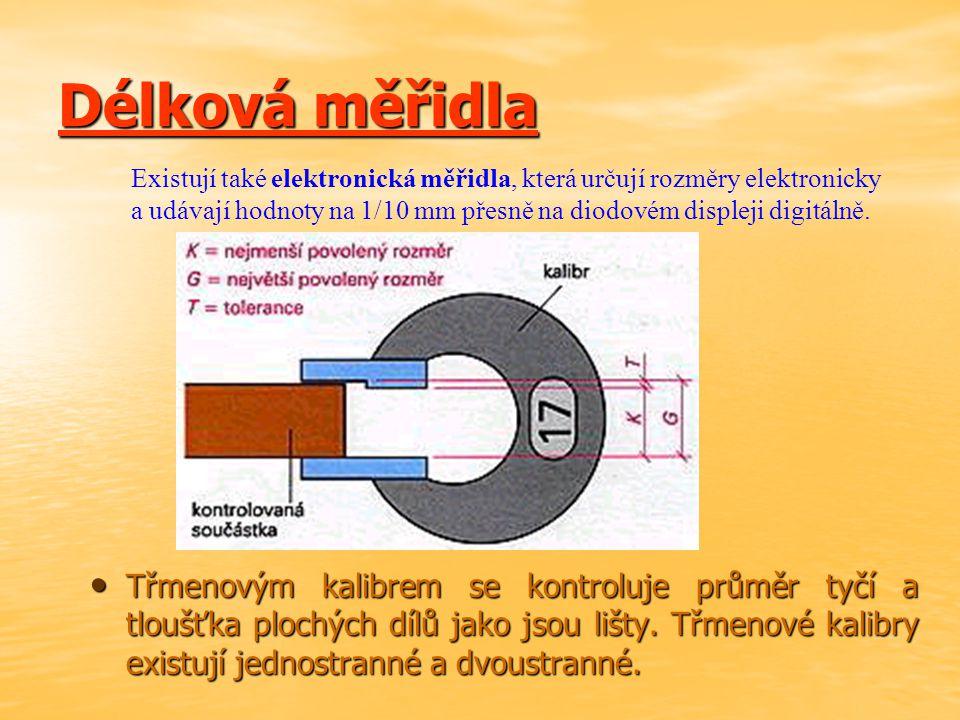 Délková měřidla Třmenovým kalibrem se kontroluje průměr tyčí a tloušťka plochých dílů jako jsou lišty.