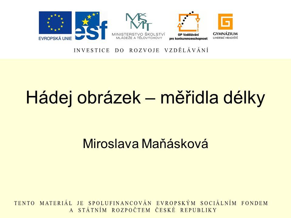 Hádej obrázek – měřidla délky Miroslava Maňásková