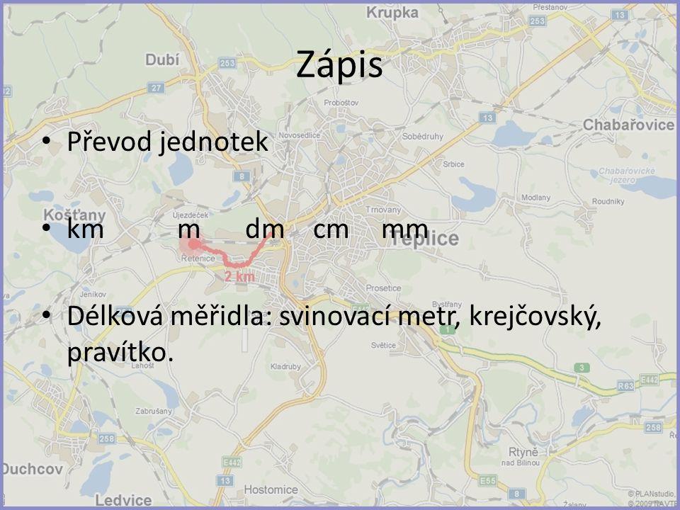 Zápis Převod jednotek kmmdmcmmm Délková měřidla: svinovací metr, krejčovský, pravítko.