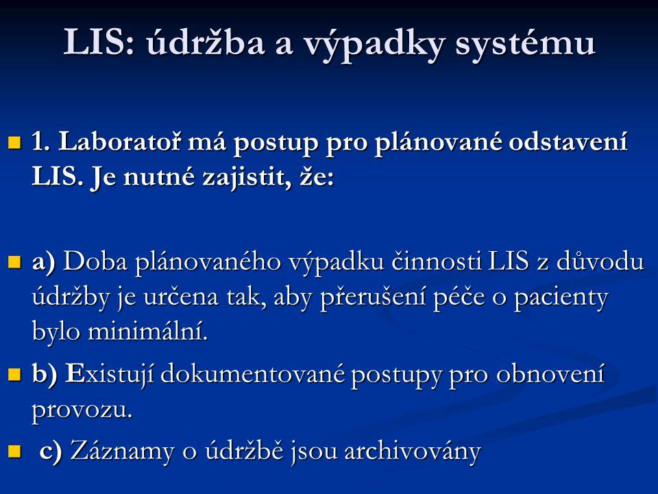 LIS: údržba a výpadky systému 1. Laboratoř má postup pro plánované odstavení LIS. Je nutné zajistit, že: 1. Laboratoř má postup pro plánované odstaven
