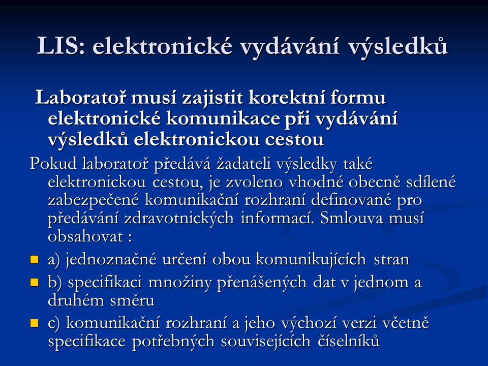 LIS: elektronické vydávání výsledků Laboratoř musí zajistit korektní formu elektronické komunikace při vydávání výsledků elektronickou cestou Laborato