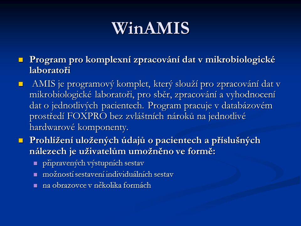 WinAMIS Program pro komplexní zpracování dat v mikrobiologické laboratoři Program pro komplexní zpracování dat v mikrobiologické laboratoři AMIS je pr