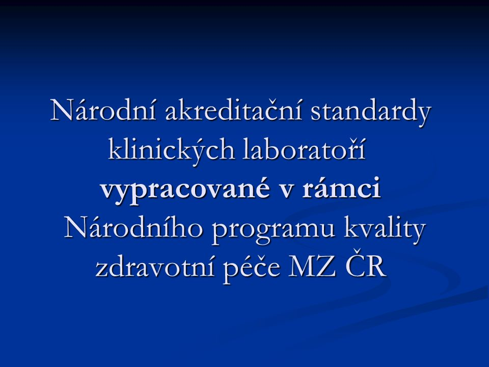 Národní akreditační standardy klinických laboratoří vypracované v rámci Národního programu kvality zdravotní péče MZ ČR