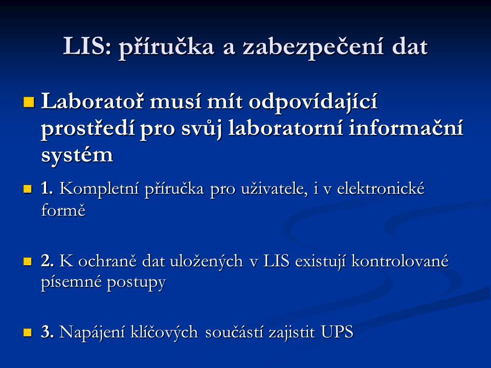 LIS: příručka a zabezpečení dat Laboratoř musí mít odpovídající prostředí pro svůj laboratorní informační systém Laboratoř musí mít odpovídající prost