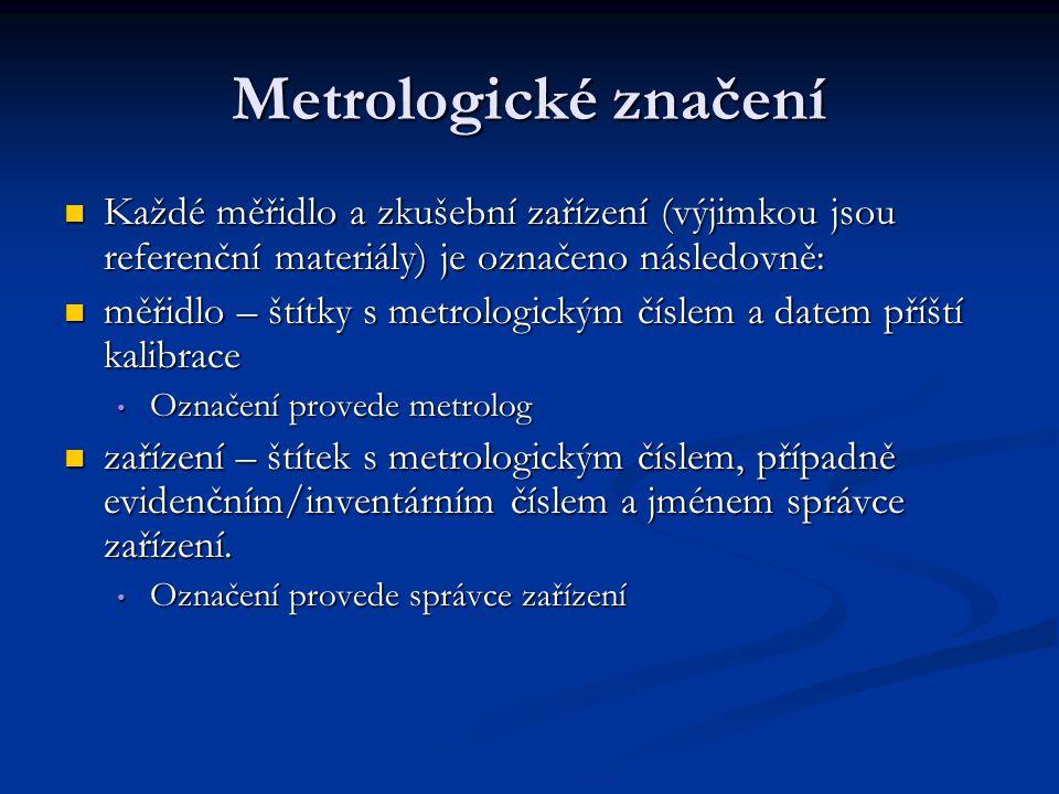 Metrologické značení Každé měřidlo a zkušební zařízení (výjimkou jsou referenční materiály) je označeno následovně: Každé měřidlo a zkušební zařízení