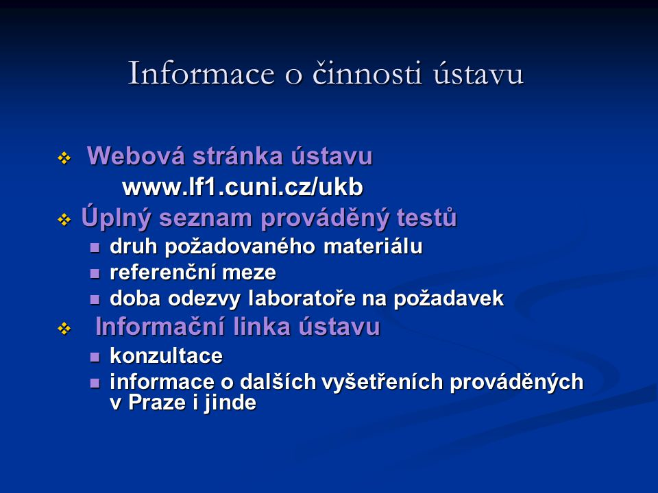 Informace o činnosti ústavu  Webová stránka ústavu www.lf1.cuni.cz/ukb  Úplný seznam prováděný testů druh požadovaného materiálu druh požadovaného m