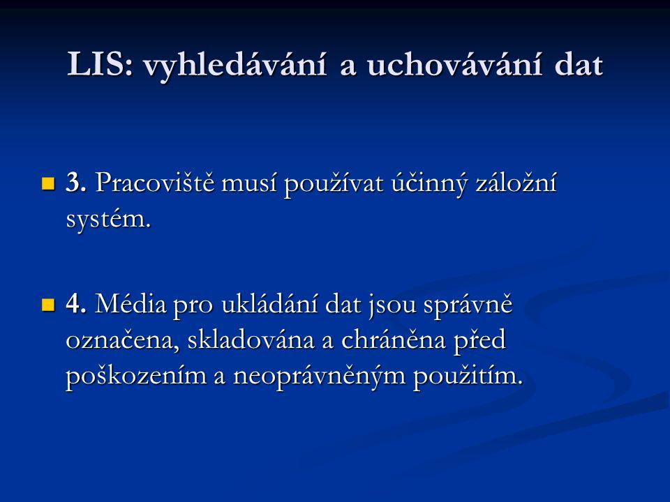 LIS: vyhledávání a uchovávání dat 3. Pracoviště musí používat účinný záložní systém. 3. Pracoviště musí používat účinný záložní systém. 4. Média pro u