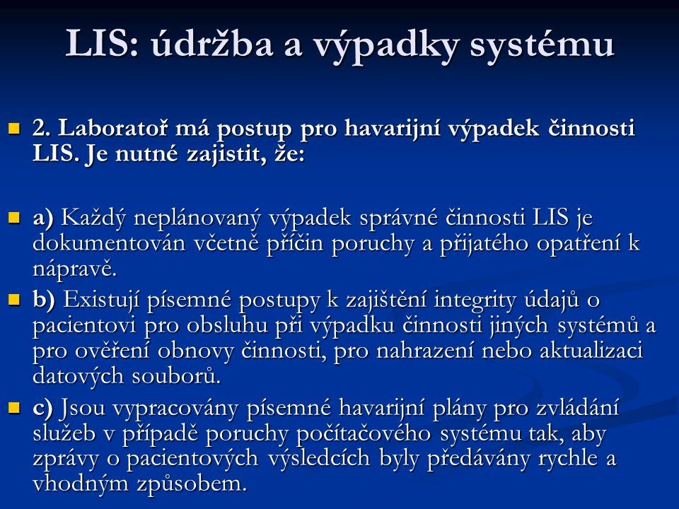 LIS: údržba a výpadky systému 2. Laboratoř má postup pro havarijní výpadek činnosti LIS. Je nutné zajistit, že: 2. Laboratoř má postup pro havarijní v