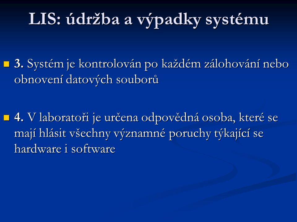 LIS: údržba a výpadky systému 3. Systém je kontrolován po každém zálohování nebo obnovení datových souborů 3. Systém je kontrolován po každém zálohová