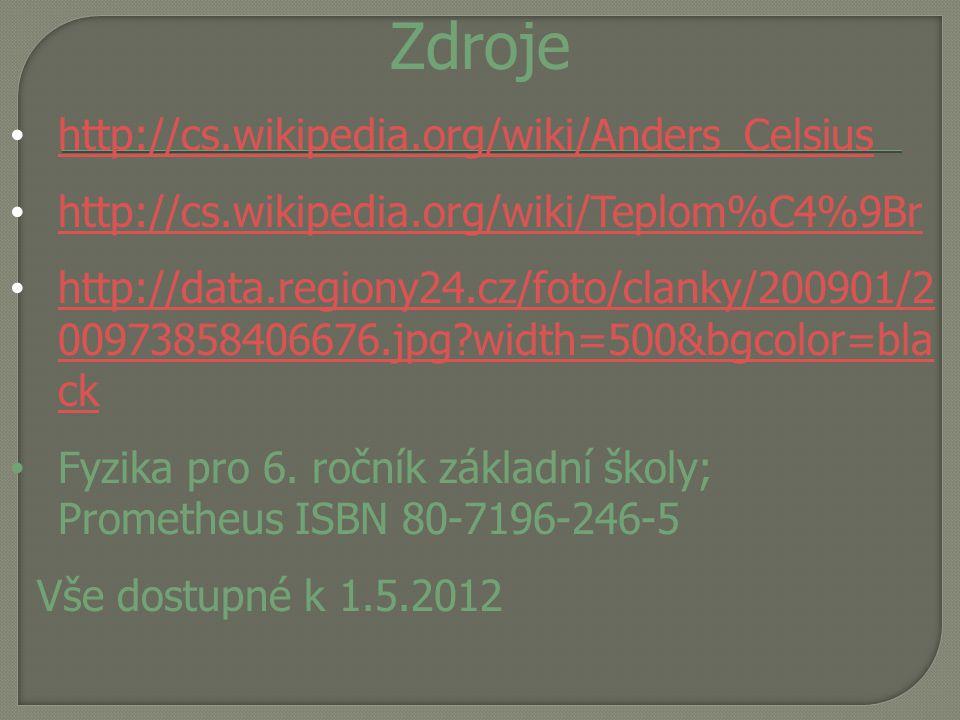 Zdroje http://cs.wikipedia.org/wiki/Anders_Celsius http://cs.wikipedia.org/wiki/Teplom%C4%9Br http://data.regiony24.cz/foto/clanky/200901/2 0097385840