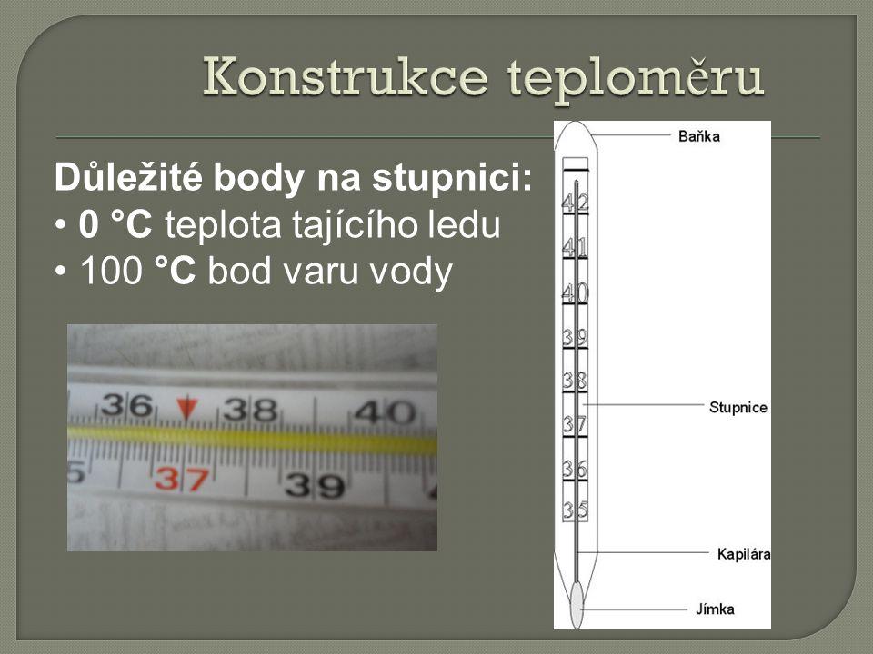 Důležité body na stupnici: 0 °C teplota tajícího ledu 100 °C bod varu vody